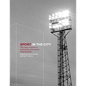 Sport in the City: The Role of Sport in Economic and Social Regeneration