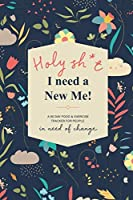 Holy Sh*t I Need a New Me: A 90 day Food & Exercise Tracker for People in Need of Change