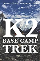 K2 BASE CAMP TREK: Travelogue Guide, Gear, Itinerary and Budget
