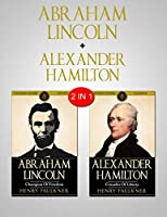 Abraham Lincoln & Alexander Hamilton: 2 in 1 Bundle - Two Great Leaders