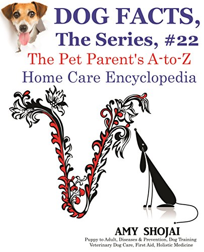 Dog Facts, The Series #22: The Pet Parent's A-to-Z Home Care Encyclopedia (English Edition)