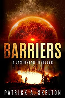Barriers: A Post-Apocalyptic Thriller (Book One of the Solar Flare Trilogy) by [Skelton, Patrick]