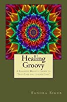 Healing Groovy: A Realistic Holistic Guide to Self-Care for Health Care [並行輸入品]