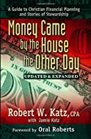Money Came by the House the Other Day: A Guide to Christian Financial Planning And Stories of Stewardship