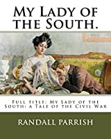 My Lady of the South.: Full Title: My Lady of the South: A Tale of the Civil War