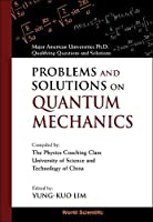 Problems and Solutions on Quantum Mechanics: Major American Universities Ph. D. Qualifying Questions and Solutions by Yung Kuo Lim Ke-Lin Wong(1998-11-01)