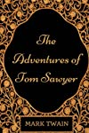The Adventures of Tom Sawyer: By Mark Twain : Illustrated