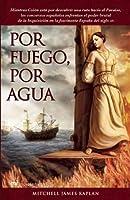 Por fuego, por agua / By Fire, By Water (Novela Historica)