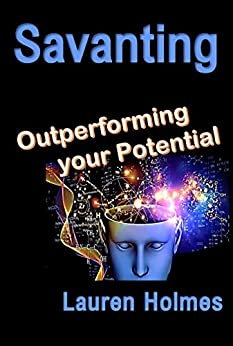 [Holmes, Lauren]のSAVANTING: Outperforming Your Potential (English Edition)
