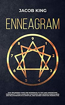 Enneagram: Easy Beginners Guide and Workbook to Test and Understand Personality Types, Learn Self-Discovery and Improve Mindfulness and Relationships in A Spiritual and Sacred Christian Perspective by [King, Jacob]