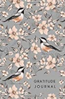 Gratitude Journal: 99 Days Thankful Notebook with 5 Minute Daily Writing Prompts | Spring Flower Bird Design Gray