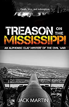 Treason on the Mississippi (An Alphonso Clay Mystery of the Civil War Book 1) by [Martin, Jack]
