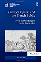 Grétry's Operas and the French Public: From the Old Regime to the Restoration (Ashgate Interdisciplinary Studies in Opera)