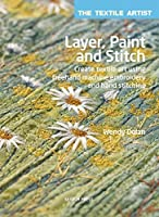 Textile Artist: Layer, Paint and Stitch, The: Create textile art using freehand machine embroidery and hand stitching (The Textile Artist) by Wendy Dolan(2015-09-21)