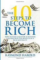 The 10 Steps to Become Rich: How to Find a Mentor in Business and Discover the Benefits of a Rich Mentality