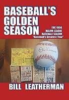 Baseball's Golden Season: The 1956 Major League Baseball Season..Baseball's Greatest Year