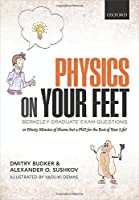 Physics on Your Feet: Berkeley Graduate Exam Questions: or Ninety Minutes of Shame but a PhD for the Rest of Your Life! by Dmitry Budker Alexander O. Sushkov Vasiliki Demas(2015-03-29)
