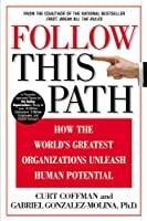 Follow This Path: How the World's Greatest Organizations Drive Growth by Unleashing Human Potential