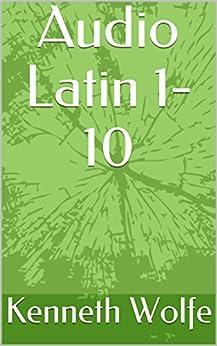 Audio Latin 1-10 by [Wolfe, Kenneth]
