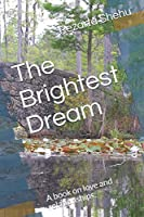 The Brightest Dream: A book on love and relationships.
