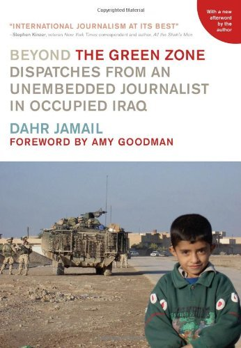 Beyond the Green Zone: Dispatches from an Unembedded Journalist in Occupied Iraqの詳細を見る