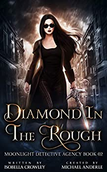 Diamond In The Rough (Moonlight Detective Agency Book 2) by [Crowley, Isobella, Anderle, Michael]