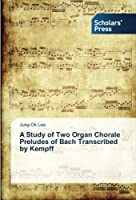 A Study of Two Organ Chorale Preludes of Bach Transcribed by Kempff