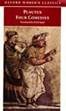 Four Comedies: The Braggart Soldier, the Brothers Menaechmus, the Haunted House, the Pot of Gold (Oxford World's Classics)