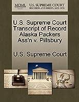 U.S. Supreme Court Transcript of Record Alaska Packers Ass'n V. Pillsbury