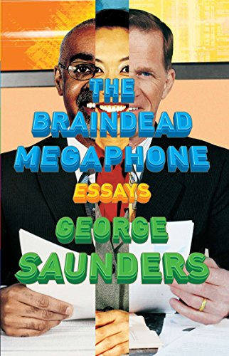 the braindead megaphone essay pdf The braindead megaphone  by george saunders bloomsbury £1099, pp257 since the publication of his first story collection in 1996, george saunders has been carving out a reputation as one of.