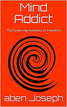 Mind Addict: The Seven Agreements to Freedom by [Joseph, Aben, Sakr, Donny]