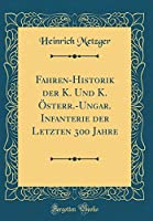 Fahren-Historik Der K. Und K. Oesterr.-Ungar. Infanterie Der Letzten 300 Jahre (Classic Reprint)