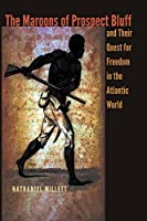 The Maroons of Prospect Bluff and Their Quest for Freedom in the Atlantic World (Contested Boundaries)