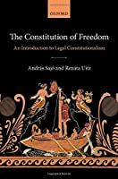 The Constitution of Freedom: An Introduction to Legal Constitutionalism