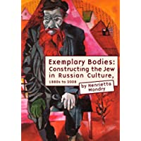 Exemplary Bodies: Constructing the Jew in Russian Culture, 1880s to 2008 (Borderlines: Russian and East European-Jewish Studies) (English Edition)