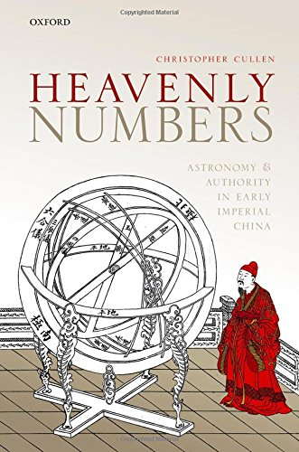 Download Heavenly Numbers: Astronomy and Authority in Early Imperial China 0198733119