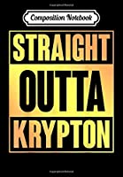 Composition Notebook: Straight Outta Krypton T Chemistry Chemist, Journal 6 x 9, 100 Page Blank Lined Paperback Journal/Notebook