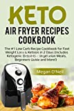 Keto Air Fryer Recipes Cookbook: The #1 Low Carb Recipe Cookbook for Fast Weight Loss & Ketosis in 2 Days (Includes Ketogenic Desserts - Vegetarian Meals, Beginners Guide and More!) (English Edition)