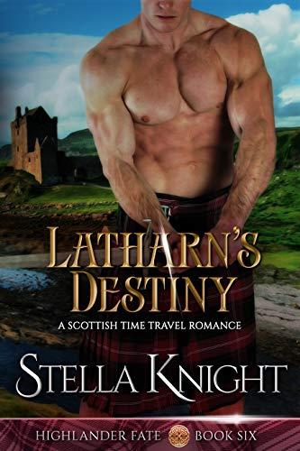 Latharn's Destiny: A Scottish Time Travel Romance (Highlander Fate Book 6) (English Edition)