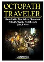Octopath Traveler Game Guide, Tips, Switch, Characters, Wiki, PC, Quests, Walkthrough, Jobs, & More