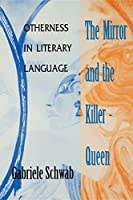 The Mirror and the Killer-Queen: Otherness in Literary Language (Theories of Contemporary Culture)