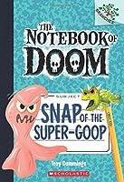 Snap of the Super-Goop (The Notebook of Doom)