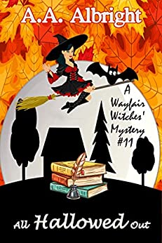 [Albright, A.A.]のAll Hallowed Out (A Wayfair Witches' Cozy Mystery #11) (English Edition)