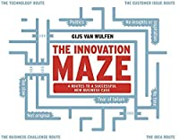 The Innovation Maze: Four Routes to a Successful New Business Case by Gijs van Wulfen(2016-06-28)