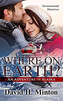 [Minton, David H.]のWhere on Earth? An Adventure in Alaska