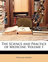 The Science and Practice of Medicine, Volume 1