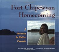 Fort Chipewyan Homecoming: A Journey to Native Canada (We Are Still Here)
