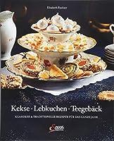 Kekse - Lebkuchen - Teegebaeck: Klassiker & Traditionelle Rezepte fuer das ganze Jahr