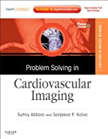 Problem Solving in Cardiovascular Imaging: Expert Consult - Online and Print, 1e (Problem Solving in Radiology)