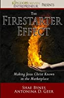 The Firestarter Effect: Making Jesus Christ Known in the Marketplace